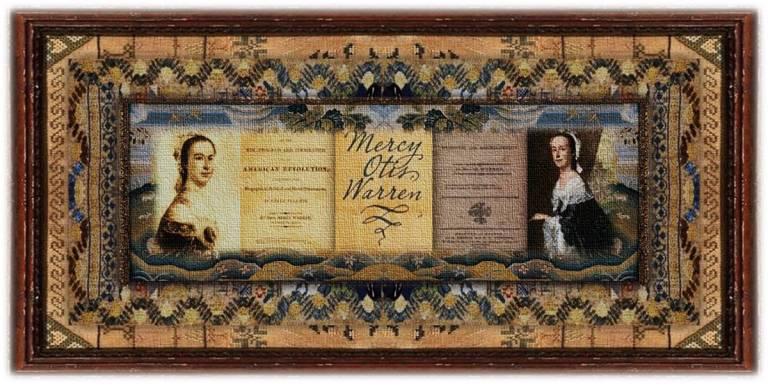 Mercy Otis Warren (25 sep 1728 – 19 oct 1814   Barnstable MA - Plymouth MA) poet, historian, playwright, political writer, propagandist